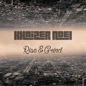 Track: Khaizer Noel - Rise And Grind