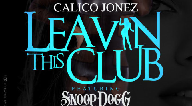 [Music] Calico Jonez – Leaving This Club | @Calico_Jonez